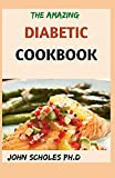 THE AMAZING DIABETIC COOKBOOK: 50+ Fresh And Healthy Low-carb Recipes Book for Type 2 Diabetes Newly Diagnosed to Live Better