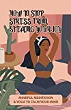 How To Stop Stress From Stealing Your Joy: Mindful Meditation & Yoga To Calm Your Mind: Ways To Stay Healthy (English Edition)