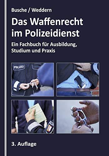 Das Waffenrecht im Polizeidienst: Ein Fachbuch für Ausbildung, Studium und Praxis (Praxiswissen für Polizei und Justiz: Lehrbücher für Ausbildung und Praxis)