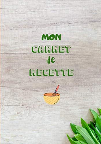 Mon Carnet de Recette: Carnet de recette à remplir : 7x10 pouces, 100 Pages : Cadeau pour cuisiniers en herbe