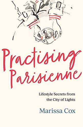 Practising Parisienne: Lifestyle Secrets from the City of Lights (English Edition)