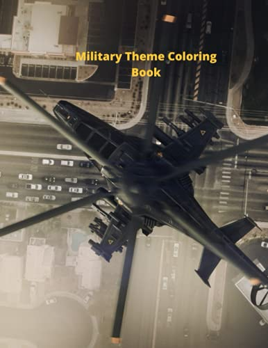Military Theme Coloring Book: Awesome Coloring Pages of Army Men, Soldiers, War Planes
