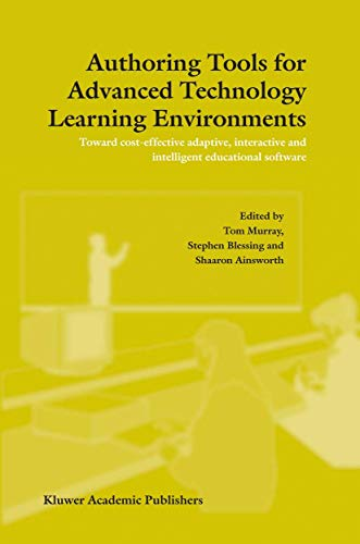 Compare Textbook Prices for Authoring Tools for Advanced Technology Learning Environments: Toward Cost-Effective Adaptive, Interactive and Intelligent Educational Software 2003 Edition ISBN 9781402017728 by Murray, T.,Blessing, S.,Ainsworth, S.