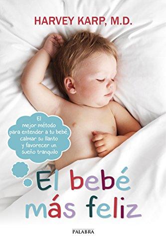 El bebé más feliz. El mejor método para entender a tu bebé, calmar su llanto y favorecer un sueño tranquilo (Educación y familia)