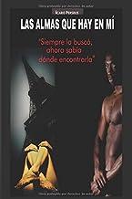 LAS ALMAS QUE HAY EN MI.: SIEMPRE LA BUSCÓ, AHORA SABÍA DONDE ENCONTRARLA. (Spanish Edition)