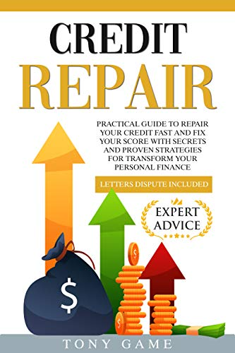 Credit Repair : Practical guide to repair your credit fast and fix your score with secrets and proven strategies for transform your personal finance, letters disputed included. (English Edition)