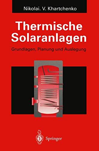 Thermische Solaranlagen: Grundlagen, Planung und Auslegung