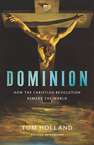 Dominion: How the Christian Revolution Remade the World by [Tom Holland]