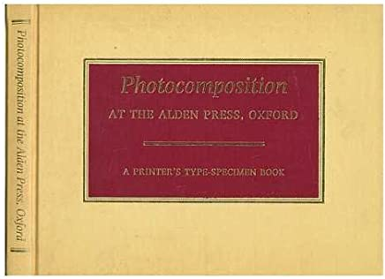 Photocomposition at the Alden Press, Oxford: A Printers Type-specimen Book