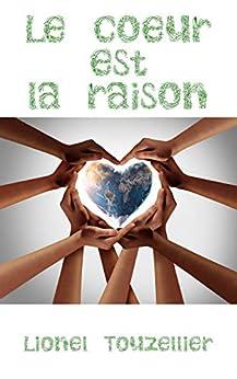 LE CŒUR est LA RAISON par [Lionel  Touzellier]