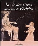La vie des Grecs au temps de Périclès de François Trassard,Sophie Royer,Catherine Salles ( 22 mai 2003 ) - 22/05/2003
