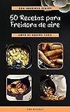 50 recetas para freidora de aire: con imágenes reales libro de cocina fácil - air fryer en español