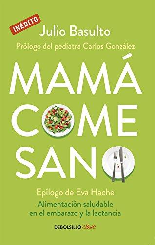 Mamá come sano: Alimentación saludable en el embarazo y la lactancia (CLAVE)