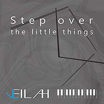 Step Over the Little Things