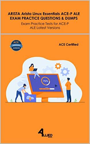 ARISTA Arista Linux Essentials ACE-P ALE EXAM PRACTICE QUESTIONS & DUMPS: Exam Practice Tests for ACE-P ALE Latest Versions (English Edition)