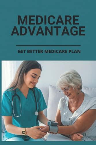 Compare Textbook Prices for Medicare Advantage: Get Better Medicare Plan: Medicare And Medicaid Basics  ISBN 9798506501664 by Schneckloth, Blanca