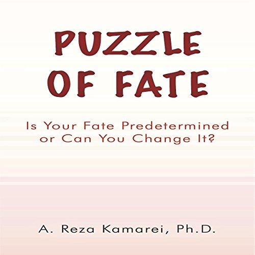 Puzzle of Fate     Is Your Fate Predetermined or Can You Change It?              Autor:                                                                                                                                 A. Reza Kamarei PhD                               Sprecher:                                                                                                                                 Stan Jenson                      Spieldauer: 9 Std. und 22 Min.     Noch nicht bewertet     Gesamt 0,0