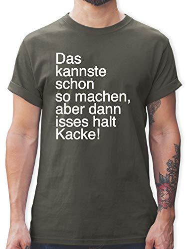 Statement - Das Kannste Schon so Machen Aber dann isses Halt Kacke - XL - Dunkelgrau - Shirt du Kannst das Schon so Machen - L190 - Tshirt Herren und Männer T-Shirts