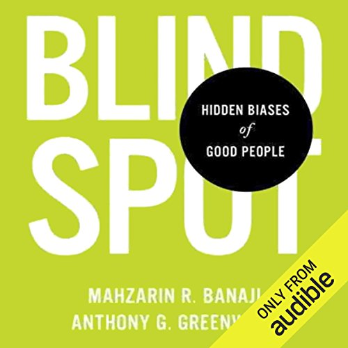 Blindspot                   By:                                                                                                                                 Mahzarin R. Banaji,                                                                                        Anthony G. Greenwald                               Narrated by:                                                                                                                                 Eric Martin                      Length: 7 hrs and 51 mins     280 ratings     Overall 4.2