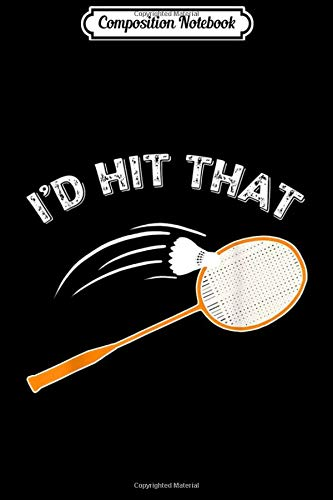 Composition Notebook: I'd Hit That Funny Badminton Game Sport Tournament  Journal/Notebook Blank Lined Ruled 6x9 100 Pages
