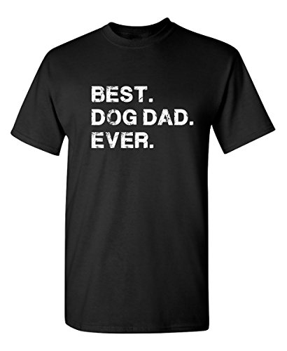 Best Dog Dad Ever Sarcastic Novelty Graphic Funny T Shirt 2XL Black