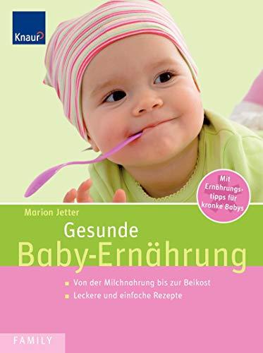 Gesunde Baby-Ernährung: Von der Milchnahrung bis zur Breikost Leckere und einfache Rezepte