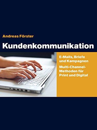 Kundenkommunikation: E-Mails, Briefe und Kampagnen Multichannel-Methoden für Print...