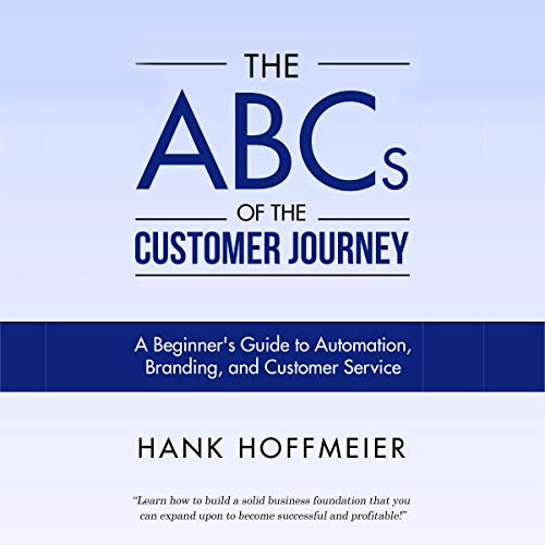 The ABCs of the Customer Journey: A Beginner's Guide to Automation, Branding and Customer Service audiobook cover art