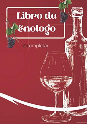 libro de enologo: libro de enologo para completar con 100 paginas en el formato 7x10 pulgadas