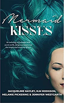 Mermaid Kisses by [Melanie Pickering, Jacqueline Hayley, Jennifer Westgarth, H.M. Hodgson]