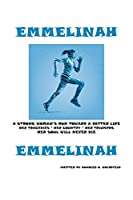 Emmelinah: A Strong Woman's Run Toward a Better Life. Her Tragedies - Her Country - Her Triumphs - Her Soul Will Never Die
