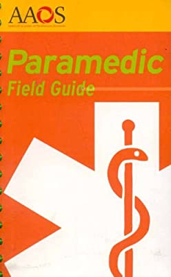 Paramedic Field Guide (American Academy of Orthopaedic Surgeons) by Jones and Bartlett Publishers, Inc