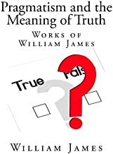Pragmatism and the Meaning of Truth (Works of William James)