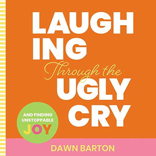 Laughing Through the Ugly Cry audiobook cover art