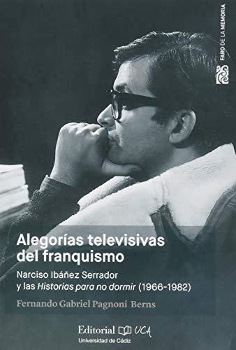 Alegorías televisivas del franquismo. Narciso Ibáñez Serrador y las historias para no dormir (1966-1982): 3 (Faro de la Memoria)