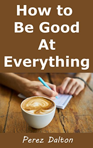 How to Be Good At Everything: Develop a Good Memory, Succeed Where Others Fail, And Maximize Your Happiness. Create an Aura of Confidence! (English Edition)