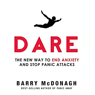 Dare     The New Way to End Anxiety and Stop Panic Attacks Fast              By:                                                                                                                                 Barry McDonagh                               Narrated by:                                                                                                                                 Barry McDonagh                      Length: 6 hrs and 19 mins     1,068 ratings     Overall 4.7