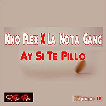 Ay Si Te Pillo (Kino Plex, la Nota Gang)