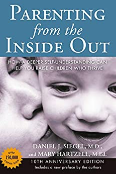 Parenting from the Inside Out: How a Deeper Self-Understanding Can Help You Raise Children Who Thrive: 10th Anniversary Edition by [Daniel J. Siegel, Mary Hartzell]
