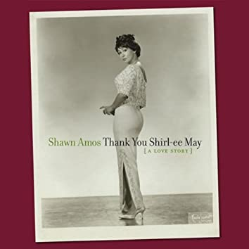 Thank You Shirl-ee May (A Love Story)