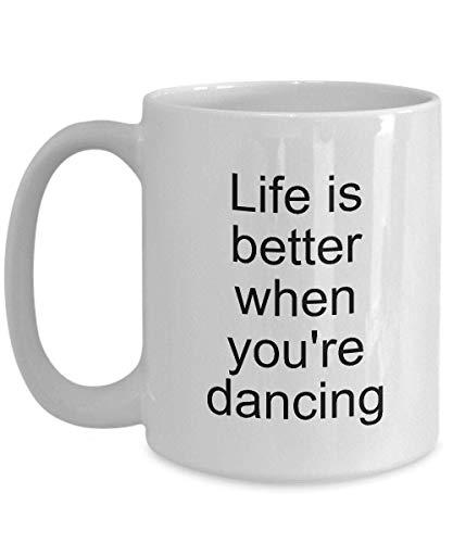 Lawenp Taza divertida para bailarines. 'La vida es mejor cuando' estás bailando '  ¡Es un regalo perfecto! 11 oz