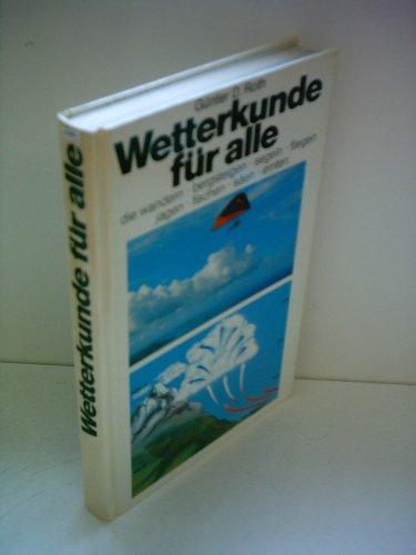 Wetterkunde für alle die wandern, bergsteigen, segeln, fliegen, jagen, fischen, säen, ernten