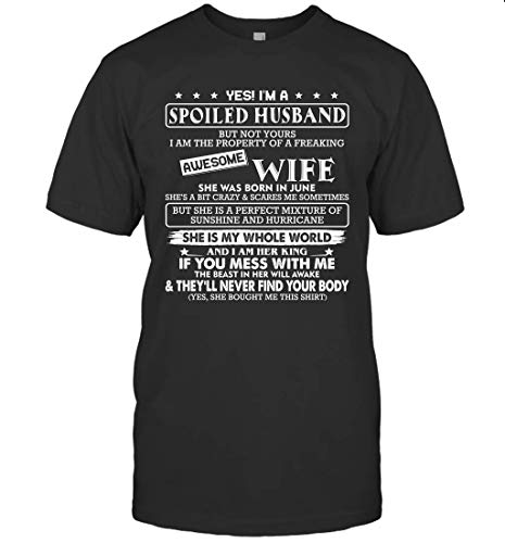 Yes I'm A Spoiled Husband of A Freaking Awesome Wife She was Born in June Shirt 98 T-Shirt (Black;2XL)