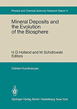 Mineral Deposits and the Evolution of the Biosphere: Report of the Dahlem Workshop on Biospheric Evolution and Precambrian Metallogeny Berlin 1980, September 1-5
