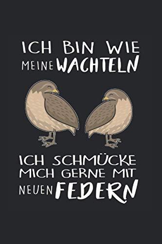 Ich Bin Wie Meine Wachteln Ich Schmücke Mich Gerne Mir Neuen Federn: Wachteln & Zwergwachtel Notizbuch 6'x9' Vogelzüchter Geschenk für Geflügel & Hühnervogel