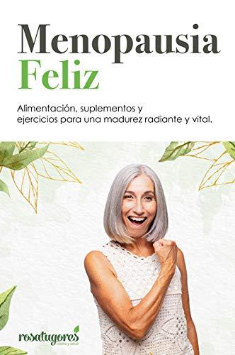 Menopausia Feliz: Alimentación, suplementos y ejercicios para una madurez radiante y vital