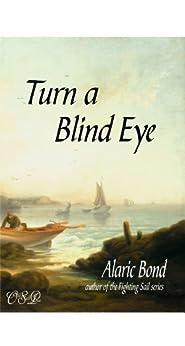 Turn a Blind Eye by [Alaric Bond]