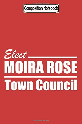 Composition Notebook: Moira Rose for Town Council! Schitts Creek - Journal/Notebook Blank Lined Ruled 6x9 100 Pages
