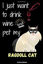 I just want to drink wine and pet my ragdoll cat. Lined book: Elegance and Funny Composition Lined book for writing and taking notes 6 x 9 size 120 ... for Cat Lovers (ragdoll cat publishing)