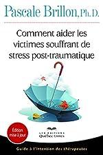 Comment aider les victimes souffrant de stress post-traumatique de Pascale Brillon